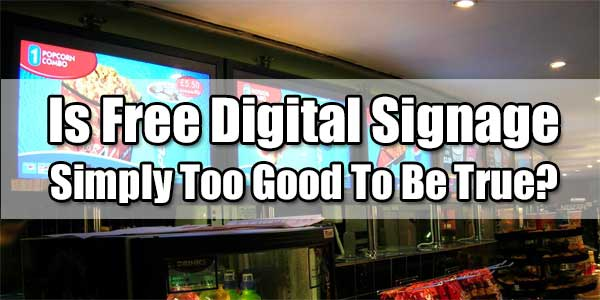 Is-Free-Digital-Signage-Simply-Too-Good-To-Be-True-Or-Not
