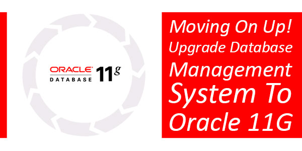 Moving-On-Up-Upgrade-Database-Management-System-To-Oracle-11G