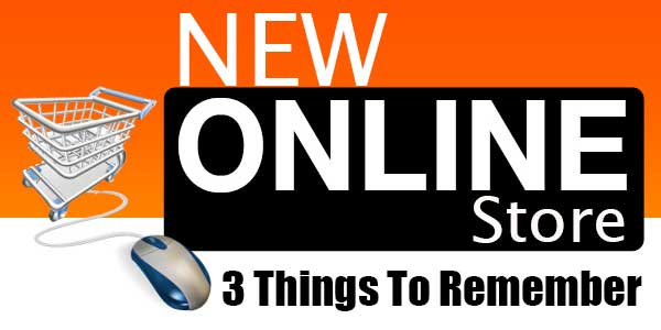 New-Online-Store-3-Things-To-Remember