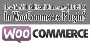 Add-Pakistani-Currency-PKR-Rs-In-WooCommerce-Plugin