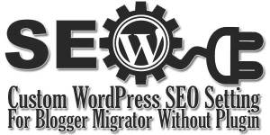 Custom-WordPress-SEO-Setting-For-Blogger-Migrator-Without-Plugin