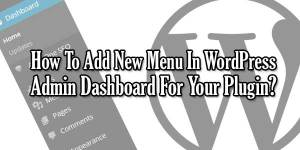 How-To-Add-New-Menu-In-WordPress-Admin-Dashboard-For-Your-Plugin