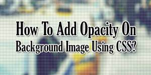 How-To-Add-Opacity-On-Background-Image-Using-CSS