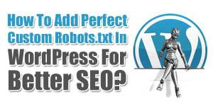 How-To-Add-Perfect-Custom-Robots.txt-In-WordPress-For-Better-SEO