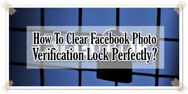 How-To-Clear-Facebook-Photo-Verification-Lock-Perfectly