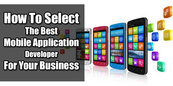 How-To-Select-The-Best-Mobile-Application-Developer-For-Your-Business