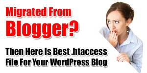 Migrated-From-Blogger-Then-Here-Is-Best-htaccess-File-For-WordPress