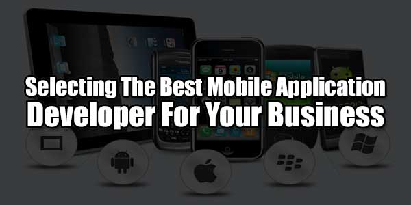 Selecting-The-Best-Mobile-Application-Developer-For-Your-Business