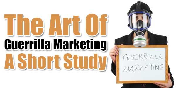 The-Art-Of-Guerrilla-Marketing---A-Short-Study