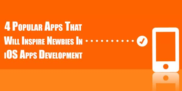 4-Popular-Apps-That-Will-Inspire-Newbies-In-iOS-App-Development
