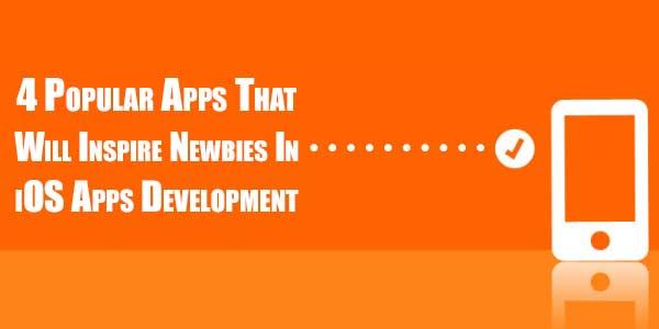 4-Popular-Apps-That-Will-Inspire-Newbies-In-iOS-App-Development