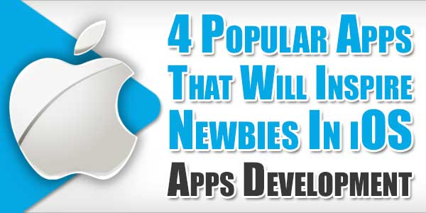 4-Popular-Apps-That-Will-Inspire-Newbies-In-iOS-Apps-Development