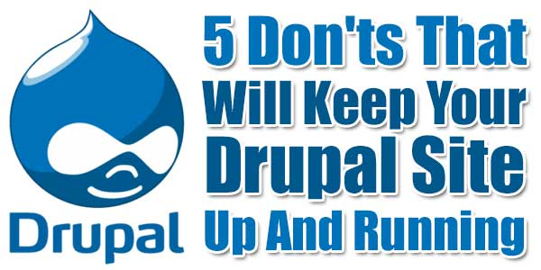 5-Don'ts-That-Will-Keep-Your-Drupal-Site-Up-And-Running