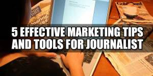 5-Effective-Marketing-Tips-&-Tools-For-Journalist