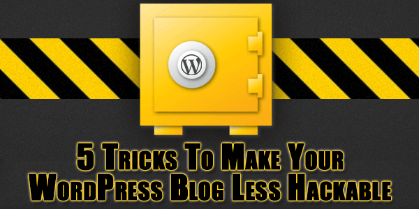 5-Tricks-To-Make-Your-WordPress-Blog-Less-Hackable