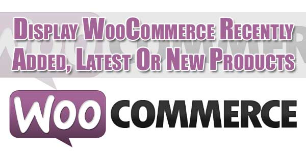 Display-WooCommerce-Recently-Added-Latest-Or-New-Products
