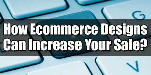 How-Ecommerce-Designs-Can-Increase-Your-Sale