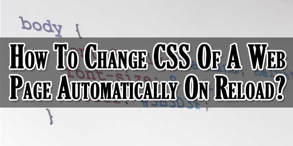 How-To-Change-CSS-Of-A-Web-Page-Automatically-On-Reload