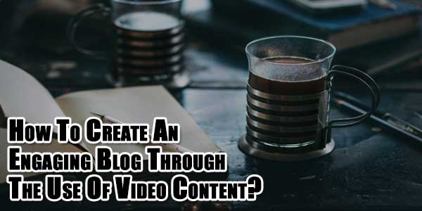 How-To-Create-An-Engaging-Blog-Through-The-Use-Of-Video-Content