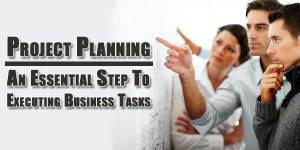Project-Planning--An-Essential-Step-To-Executing-Business-Tasks