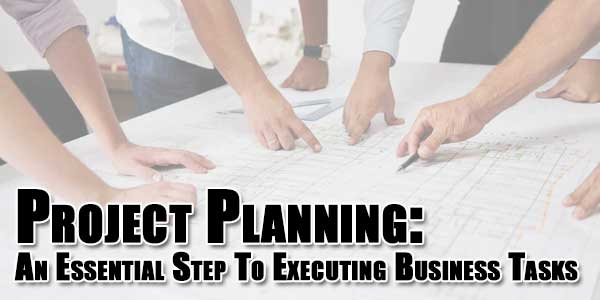 Project-Planning-An-Essential-Step-To-Executing-Business-Tasks