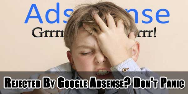 Rejected-By-Google-Adsense--Dont-Panic