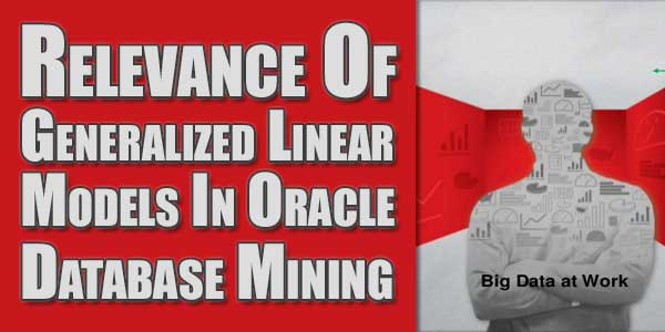 Relevance-Of-Generalized-Linear-Models-In-Oracle-Database-Mining