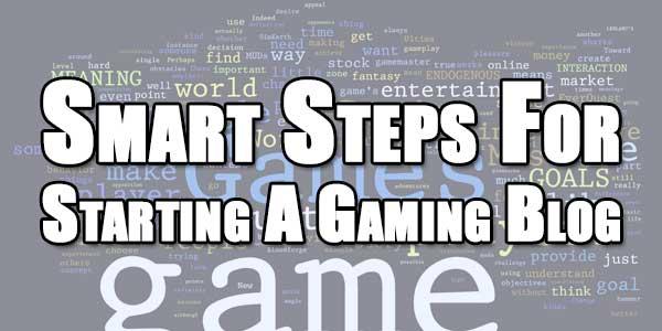 Smart-Steps-For-Starting-A-Gaming-Blog