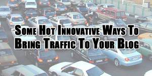 Some-Hot-Innovative-Ways-To-Bring-Traffic-To-Your-Blog