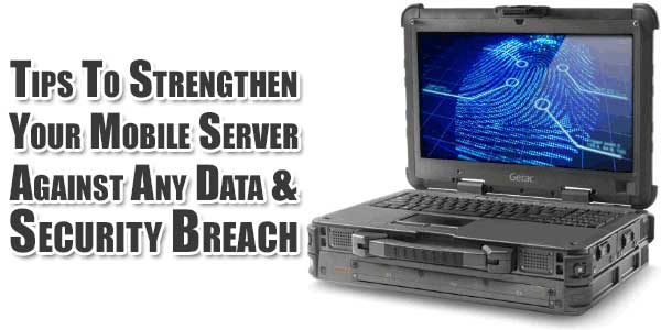Tips-To-Strengthen-Your-Mobile-Server-Against-Any-Data-And-Security-Breach