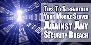 Tips-To-Strengthen-Your-Mobile-Server-Against-Any-Security-Breach