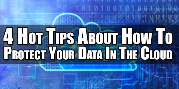 4-Hot-Tips-About-How-To-Protect-Your-Data-In-Cloud