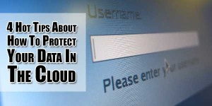 4-Hot-Tips-About-How-To-Protect-Your-Data-In-The-Cloud
