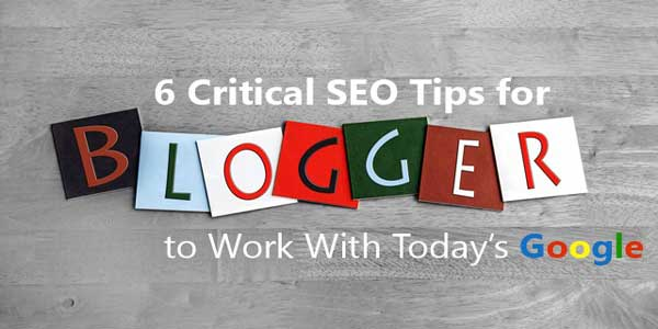 6-Critical-SEO-Tips-For-Bloggers-To-Work-With-Todays-Google