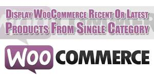 Display-WooCommerce-Recent-Or-Latest-Products-From-Single-Category