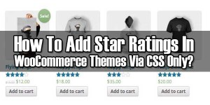 How-To-Add-Star-Ratings-In-WooCommerce-Themes-Via-CSS-Only