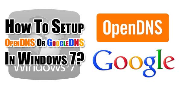 How-To-Setup-OpenDNS-Or-GoogleDNS-In-Windows-7