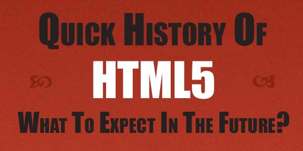 Quick-History-Of-HTML5-And-What-To-Expect-In-The-Future