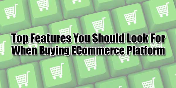 Top-Features-You-Should-Look-For-When-Buying-ECommerce-Platform