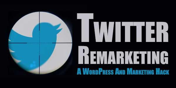 Twitter-Remarketing-A-WordPress-And-Marketing-Hack