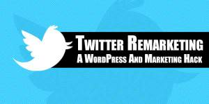 Twitter-Remarketing--A-WordPress-And-Marketing-Hack