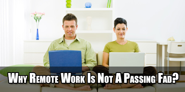 Why-Remote-Work-Is-Not-Passing-Fad
