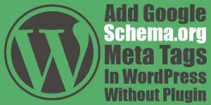 Add-Google-Schema.org-Meta-Tags-In-WordPress-Without-Plugin