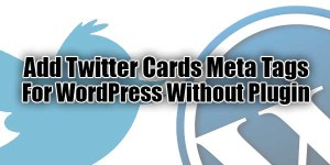 Add-Twitter-Cards-Meta-Tags-For-WordPress-Without-Plugin