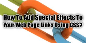 How-To-Add-Special-Effects-To-Your-Web-Page-Links-Using-CSS