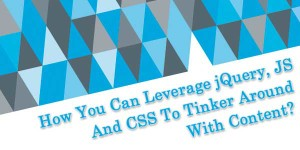 How-You-Can-Leverage-jQuery-JS-And-CSS-To-Tinker-Around-With-Content