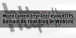 Mixed-Content-Error-After-Using-HTTPS-Domain-On-Your-Blog-Or-Website