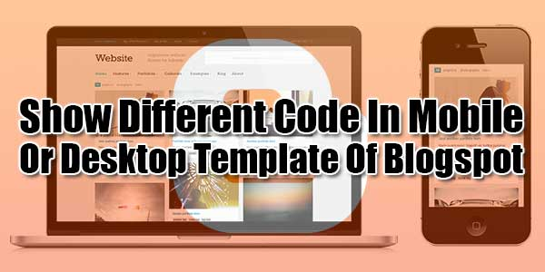 Show-Different-Code-In-Mobile-Or-Desktop-Template-Of-Blogspot