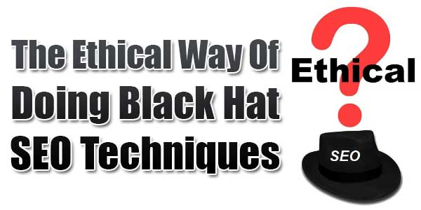 The-Ethical-Way-Of-Doing-Black-Hat-SEO-Techniques