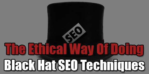 The-Ethical-Way-Of-Doing-BlackHat-SEO-Techniques